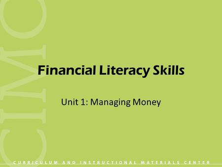 Financial Literacy Skills Unit 1: Managing Money.