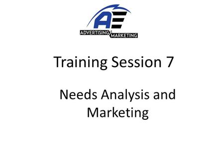 Training Session 7 Needs Analysis and Marketing. Topics Covered 1. Brief overview of NEEDS ANALYSIS 2. What drives a Decision Making 3. Marketing Material.