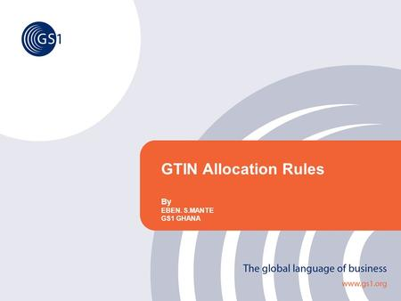 GTIN Allocation Rules By EBEN. S.MANTE GS1 GHANA.