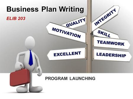 PROGRAM LAUNCHING Business Plan Writing ELIB 203.