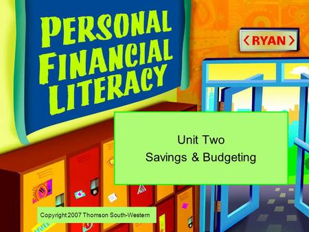 Copyright 2007 Thomson South-Western Unit Two Savings & Budgeting.