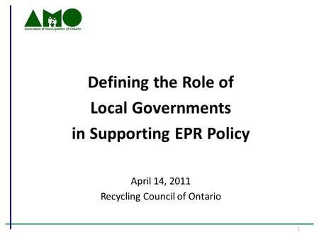 Defining the Role of Local Governments in Supporting EPR Policy April 14, 2011 Recycling Council of Ontario 1.