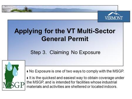 Applying for the VT Multi-Sector General Permit Step 3. Claiming No Exposure No Exposure is one of two ways to comply with the MSGP. It is the quickest.