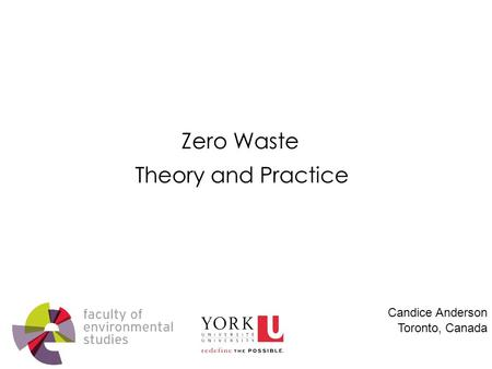 Theory and Practice Candice Anderson Toronto, Canada Zero Waste.