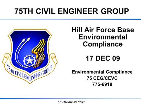 75TH CIVIL ENGINEER GROUP BE AMERICA'S BEST Hill Air Force Base Environmental Compliance 17 DEC 09 Environmental Compliance 75 CEG/CEVC 775-6918.