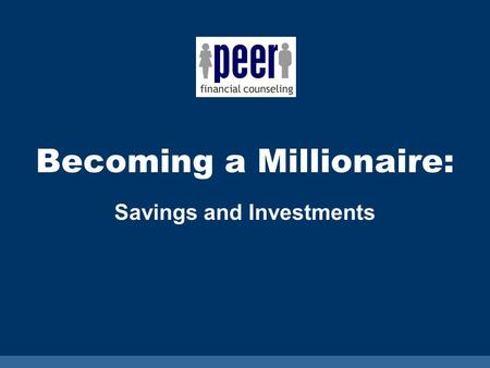 Becoming a Millionaire: Savings and Investments. 2 Starting a Savings Plan.
