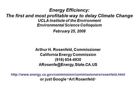 Energy Efficiency: The first <strong>and</strong> most profitable way to delay Climate Change UCLA Institute of the Environment Environmental Science Colloquium February.