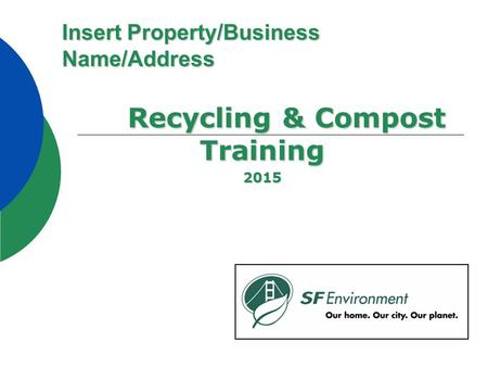 Insert Property/Business Name/Address Recycling & Compost Training 2015.