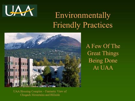 Environmentally Friendly Practices A Few Of The Great Things Being Done At UAA UAA Housing Complex – Fantastic View of Chugach Mountains and Hillside.