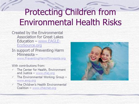Protecting Children from Environmental Health Risks Created by the Environmental Association for Great Lakes Education – www.EAGLE- EcoSource.orgwww.EAGLE-