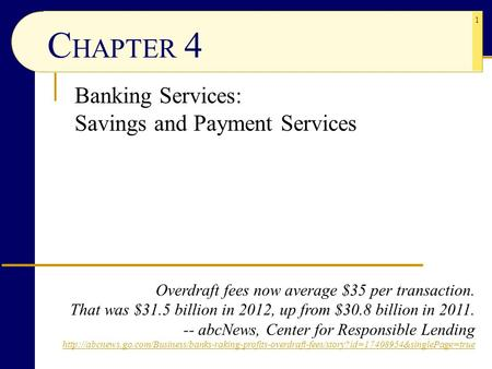 1 C HAPTER 4 Banking Services: Savings and Payment Services Overdraft fees now average $35 per transaction. That was $31.5 billion in 2012, up from $30.8.