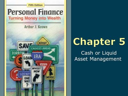 Cash or Liquid Asset Management. 5-2 Copyright © 2010 Pearson Education, Inc. Publishing as Prentice Hall Learning Objectives 1. Manage your cash and.