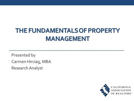 THE FUNDAMENTALS OF PROPERTY MANAGEMENT Presented by Carmen Hirciag, MBA Research Analyst.