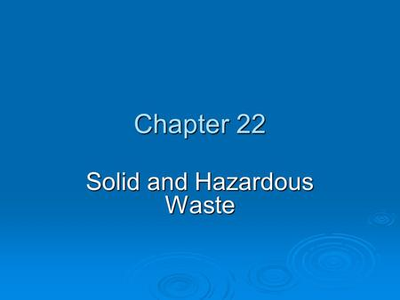 Chapter 22 <strong>Solid</strong> and Hazardous <strong>Waste</strong>. Chapter Overview Questions  What is <strong>solid</strong> <strong>waste</strong> and how much do we produce?  How can we produce less <strong>solid</strong> <strong>waste</strong>?