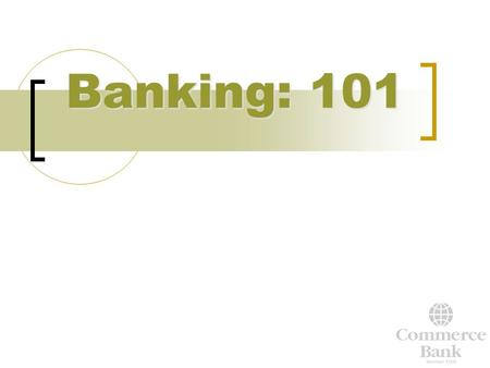 Banking: 101 1. Checking Account What is a Checking Account? What is a Checking Account?  An account where money is deposited and kept for day-to-day.