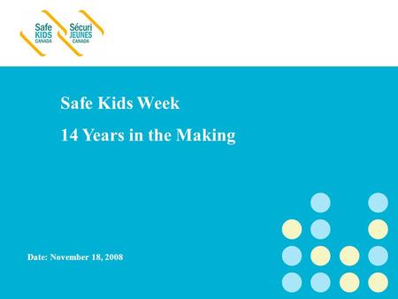 The National Injury Prevention Program of the Hospital for Sick Children Date: November 18, 2008 Safe Kids Week 14 Years in the Making.