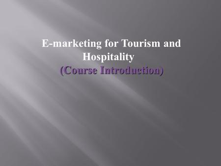 E-marketing for Tourism and Hospitality (Course Introduction)