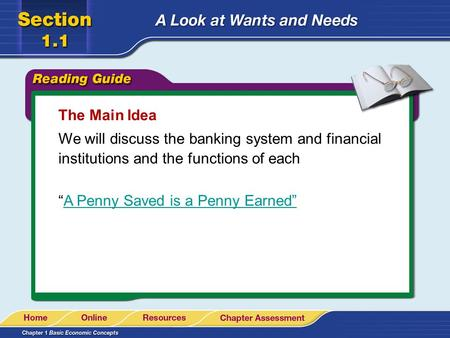 "The Main Idea We will discuss the banking system and financial institutions and the functions of each ""A Penny Saved is a Penny Earned""A Penny Saved is."