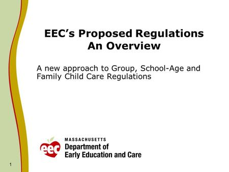 1 EEC's Proposed Regulations An Overview A new approach to Group, School-Age and Family Child Care Regulations.