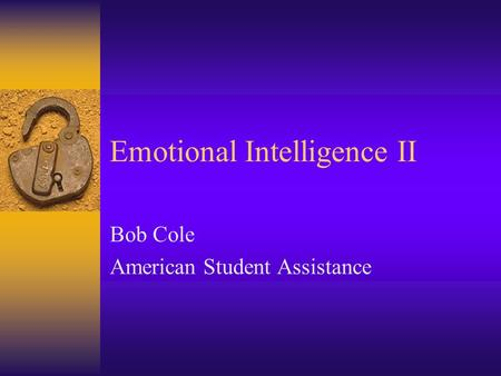 Emotional Intelligence II Bob Cole American Student Assistance.