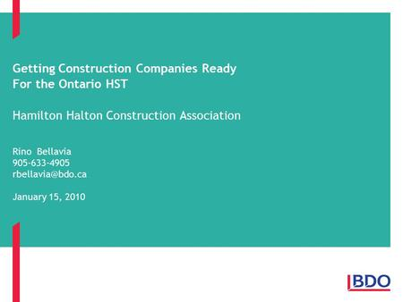 Getting Construction Companies Ready For the Ontario HST Hamilton Halton Construction Association Rino Bellavia 905-633-4905 January 15,