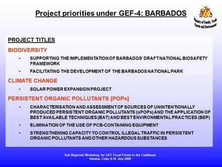 Project priorities under GEF-4: BARBADOS Sub-Regional Workshop for GEF Focal Points in the Caribbean Havana, Cuba 8-10 July 2008 PROJECT TITLES BIODIVERSITY.