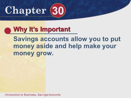 Introduction to Business, Savings Accounts Why It's Important Savings accounts allow you to put money aside and help make your money grow.