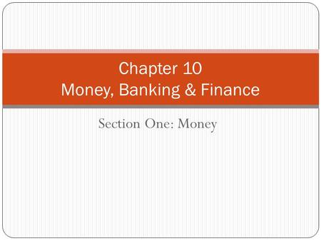 Section One: Money Chapter 10 Money, Banking & Finance.