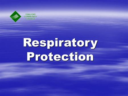 Respiratory Protection. RESPIRATOR PROGRAM Requires a written program with worksite-specific procedures when respirators are needed. Must be updated,