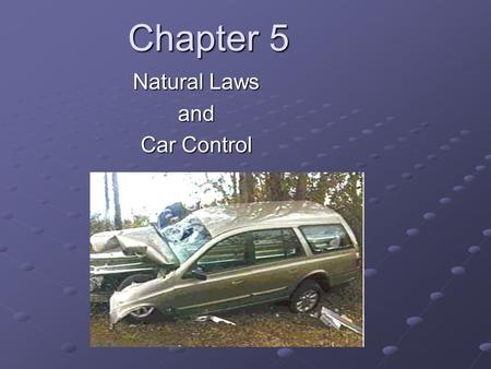 Chapter 5 Natural Laws and Car Control. Gravity What is gravity? the force that pulls things towards the earth the force that pulls things towards the.