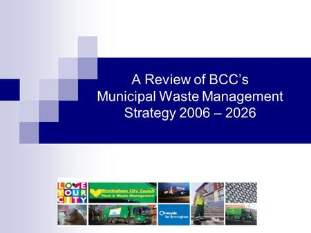 A Review of BCC's Municipal Waste Management Strategy 2006 – 2026.