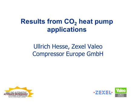 Results from CO 2 heat pump applications Ullrich Hesse, Zexel Valeo Compressor Europe GmbH.