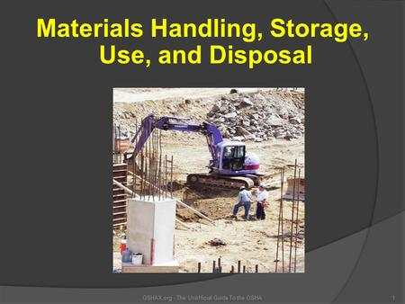 OSHAX.org - The Unofficial Guide To the OSHA1 Materials Handling, Storage, Use, and Disposal.