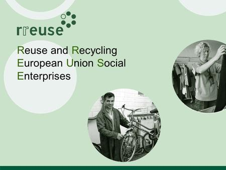 Reuse and Recycling European Union Social Enterprises.