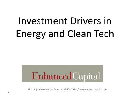 / 203 376 7958 /  1 Investment Drivers in Energy and Clean Tech.