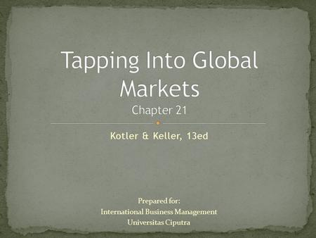 Kotler & Keller, 13ed Prepared for: International Business Management Universitas Ciputra.