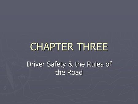 CHAPTER THREE Driver Safety & the Rules of the Road.