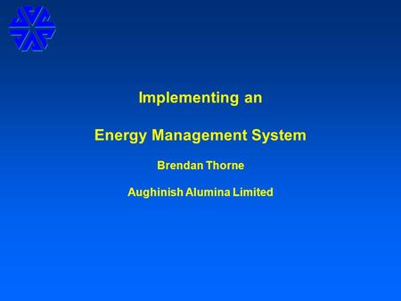 Implementing an Energy Management System Brendan Thorne Aughinish Alumina Limited.