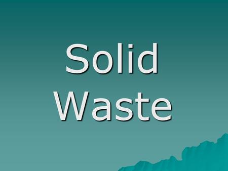 Solid Waste. Trash Facts  The average person produces about 2 kilograms of trash daily.  Every hour, people throw away 2.5 million plastic bottles.