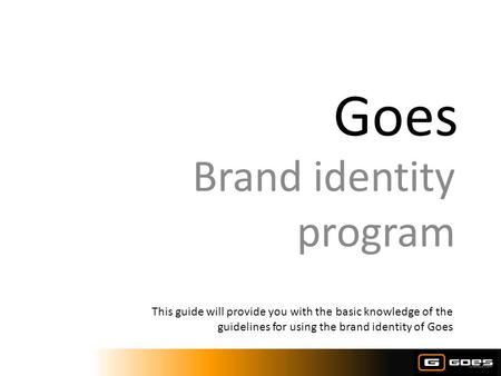 Goes Brand identity program This guide will provide you with the basic knowledge of the guidelines for using the brand identity of Goes.