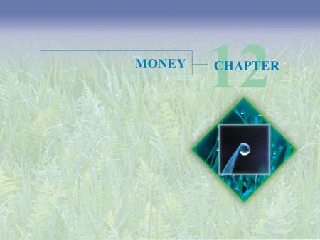 12 CHAPTER MONEY. Objectives After studying this chapter, you will able to  Define money and describe its functions  Explain the economic functions.