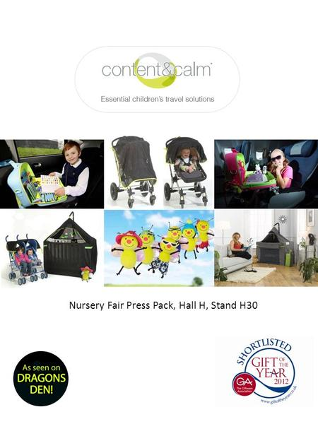 Nursery Fair Press Pack, Hall H, Stand H30. Introducing the new Cot Canopy Breeze TM and ProtectiShade Buggy TM from Content&Calm Protect your little.