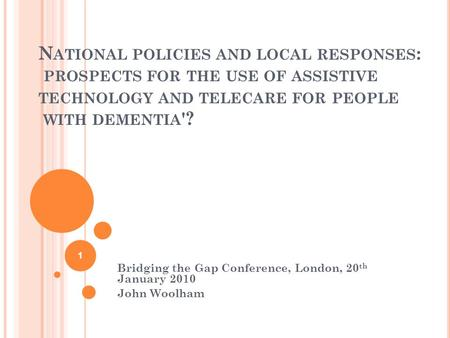 N ATIONAL POLICIES AND LOCAL RESPONSES : PROSPECTS FOR THE USE OF ASSISTIVE TECHNOLOGY AND TELECARE FOR PEOPLE WITH DEMENTIA '? Bridging the Gap Conference,