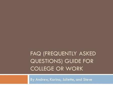 FAQ (Frequently asked questions) Guide for College or work