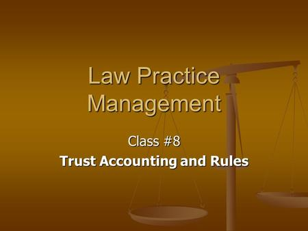 Law Practice Management Class #8 Trust Accounting and Rules.