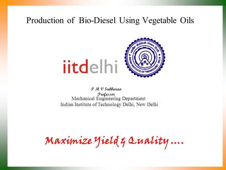 Production of Bio-Diesel Using Vegetable Oils P M V Subbarao Professor Mechanical Engineering Department Indian Institute of Technology Delhi, New Delhi.