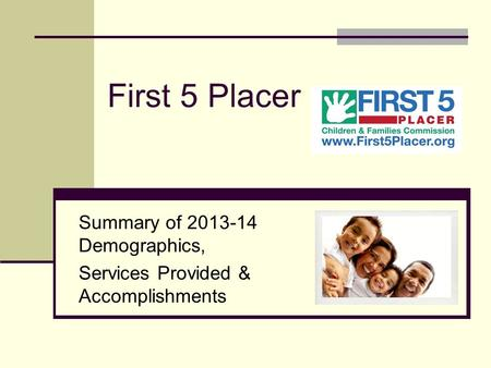 First 5 Placer Summary of 2013-14 Demographics, Services Provided & Accomplishments.