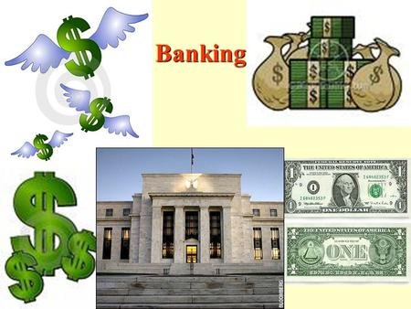 Banking. Standards Standard 10 – Students will understand that: institutions evolve in market economies to help individuals and groups accomplish their.