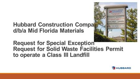 Hubbard Construction Company d/b/a Mid Florida Materials Request for Special Exception Request for Solid Waste Facilities Permit to operate a Class III.