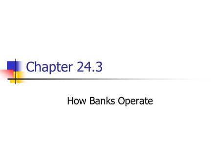 Chapter 24.3 How Banks Operate. Banking Services Banks are started by investors, who pool their financial assets to provide banking services to people.
